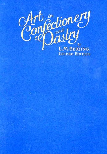 Art in confectionery and pastry: A practical book teaching the best methods for baking tarts, fancy pastries, candies, chocolates, puddings, ices, ice ... marzipan, and decorations in all styles