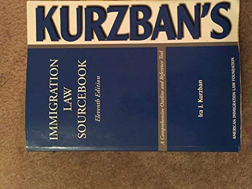 Kurzban's Immigration Law Sourcebook: A Comprehensive Outline And Reference Tool (American Immigration Law Foundation)