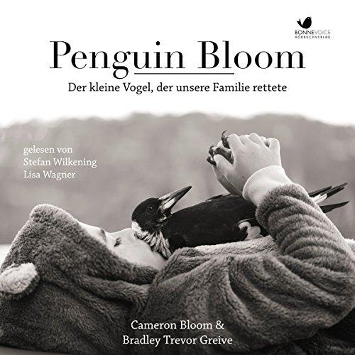 Penguin Bloom: Der kleine Vogel, der unsere Familie rettete audiobook cover art