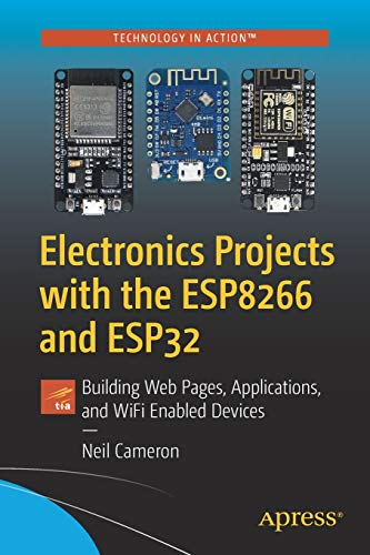 Electronics Projects with the ESP8266 and ESP32: Building Web Pages, Applications, and WiFi Enabled