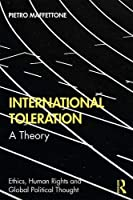 International Toleration: A Theory (Ethics, Human Rights and Global Political Thought)