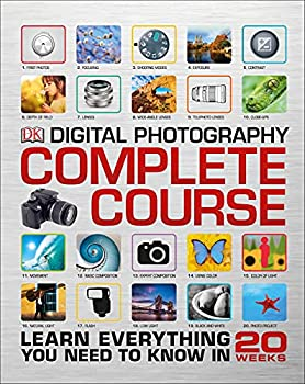 Digital Photography Complete Course  Learn Everything You Need to Know in 20 Weeks
