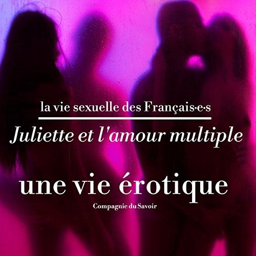 Couverture de Juliette et l'amour multiple, une vie érotique