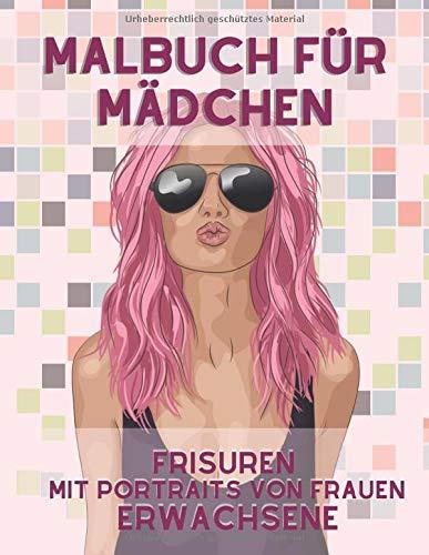 Malbuch für Mädchen: Frisuren, mit Portraits von Frauen: Mädchen Ausmalbuch ab 12 Jahre - Teenagers and Adults