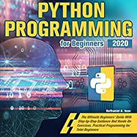 Python Programming for Beginners 2020: The Ultimate Beginners' Guide With Step-by-Step Guidance And Hands-On Exercises. Practical Programming for Total Beginners