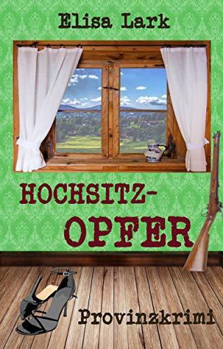 Hochsitzopfer: Erster Fall der Huber Franzi (Provinzkrimi)