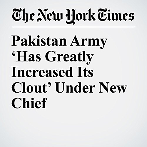 Pakistan Army 'Has Greatly Increased Its Clout' Under New Chief copertina