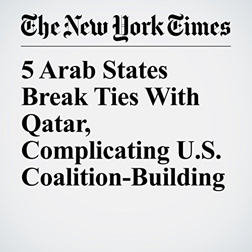 5 Arab States Break Ties With Qatar, Complicating U.S. Coalition-Building audiobook cover art