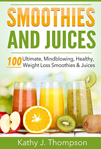 Smoothies and Juices: Smoothies and Juices for Optimum Health and Rapid Weight Loss (English Edition)