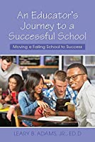 An Educator's Journey to a Successful School: Moving a Failing School to Success