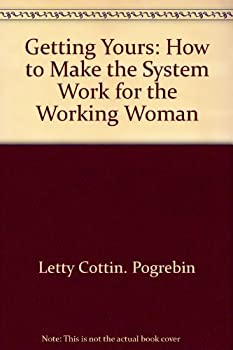 Getting yours: How to make the system work for the working woman 0380006006 Book Cover
