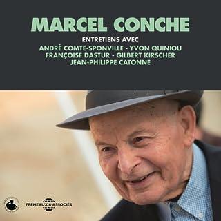 Couverture de Marcel Conche : Entretiens avec André Comte-Sponville, Jean-Philippe Catonne, Yvon Quiniou, François Dastur et Gilbert Kirscher