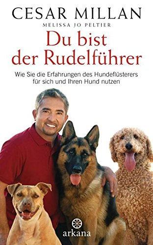 Buch: Du bist der Rudelführer - Wie Sie die Erfahrungen des Hundeflüsterers für sich und Ihren Hund nutzen von Cesar Millan, Melissa Jo Peltier