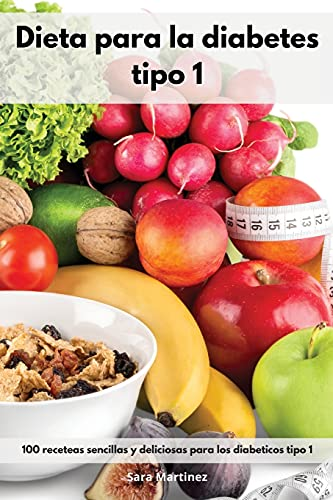 Dieta para la diabetes tipo 1: 100 receteas sencillas y deliciosas para los diabeticos tipo 1. Cookbook For Diabetic (Spanish Edition)