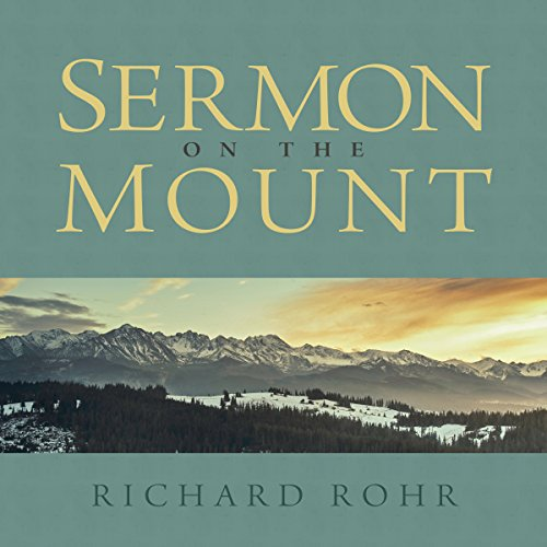 Sermon on the Mount                   By:                                                                                                                                 Richard Rohr                               Narrated by:                                                                                                                                 Richard Rohr                      Length: 7 hrs and 29 mins     367 ratings     Overall 4.7