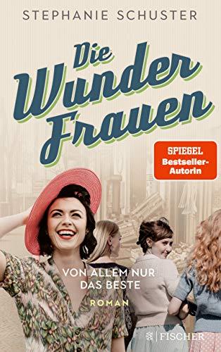 Die Wunderfrauen: Von allem nur das Beste (Wunderfrauen-Trilogie 2)