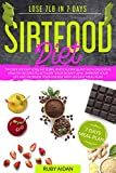 Sirtfood Diet: Trigger Weight Loss, Fat Burn, and Calorie Blast with Delicious Healthy Recipes to Activate your Skinny Gene. Improve your Life and Increase your Energy with an Easy Meal Plan