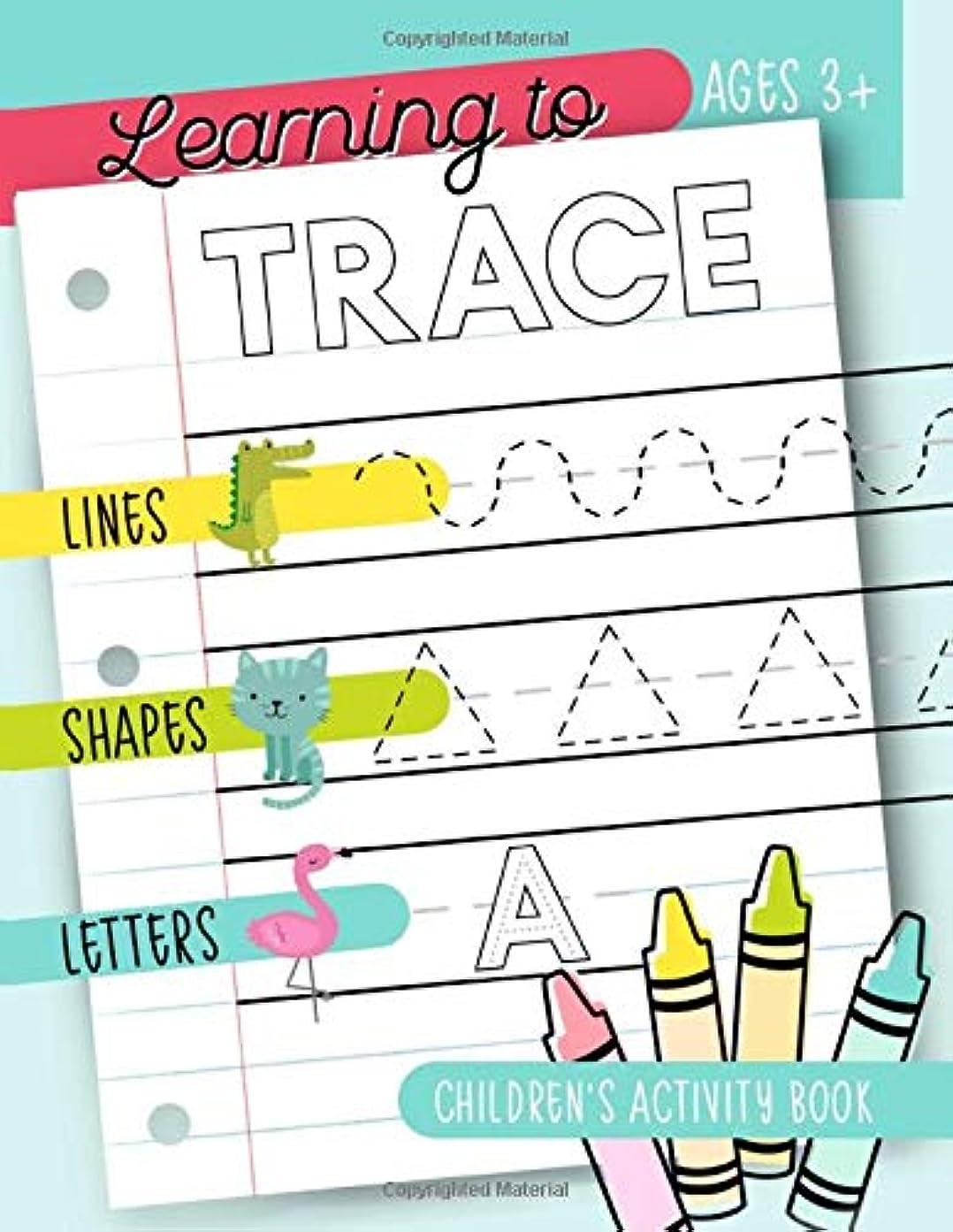 作業磁器申込みLearning to Trace: Children's Activity Book: Lines Shapes Letters Ages 3+: A Beginner Kids Tracing Workbook for Toddlers, Preschool, Pre-K & Kindergarten Boys & Girls