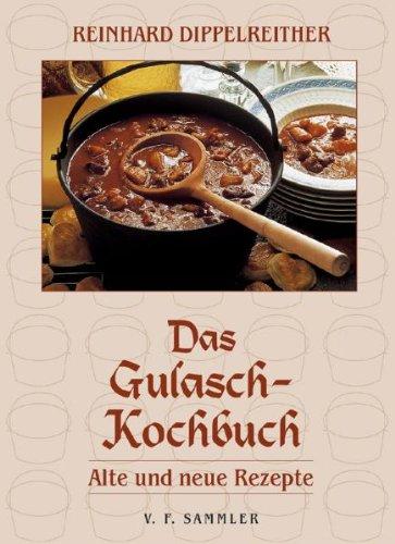 Das Gulasch-Kochbuch: Alte und neue Rezepte