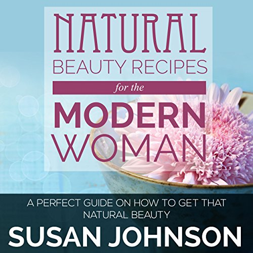 Natural Beauty Recipes for the Modern Woman audiobook cover art