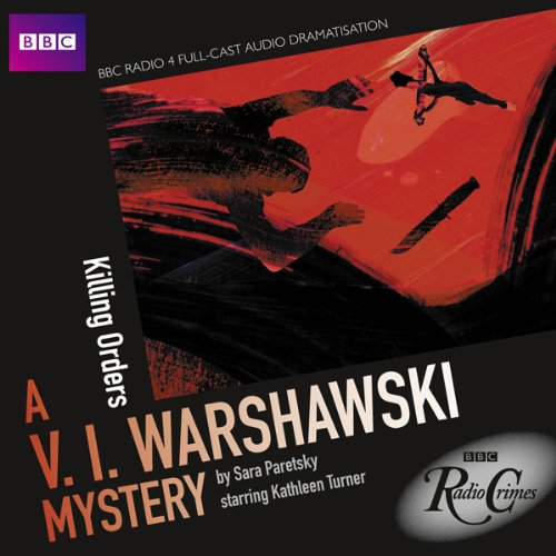 BBC Radio Crimes: A V.I. Warshawski Mystery: Killing Orders                   By:                                                                                                                                 Sara Paretsky                               Narrated by:                                                                                                                                 Kathleen Turner,                                                                                        Martin Shaw,                                                                                        Adjoa Andoh,                   and others                 Length: 2 hrs and 54 mins     46 ratings     Overall 4.2