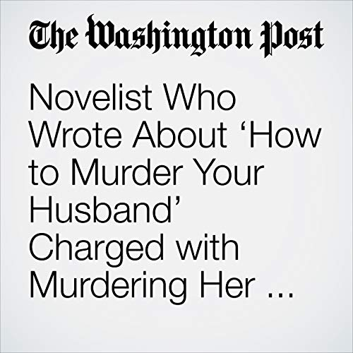 Novelist Who Wrote About 'How to Murder Your Husband' Charged with Murdering Her Husband copertina