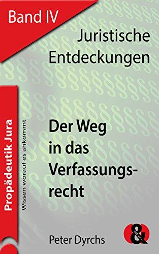 Der Weg in das Verfassungsrecht (Juristische Entdeckungen 4)