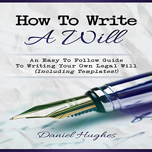 How to Write a Will     An Easy to Follow Guide to Writing Your Own Legal Will              By:                                                                                                                                 Daniel Hughes                               Narrated by:                                                                                                                                 Jim D. Johnston                      Length: 1 hr and 16 mins     3 ratings     Overall 4.7