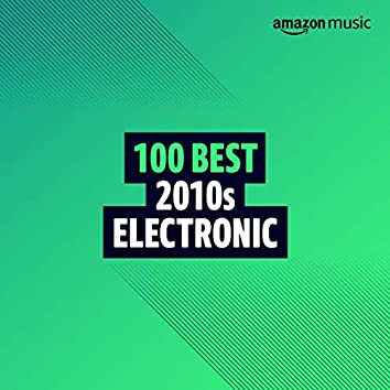 100 Best 2010s Electronic