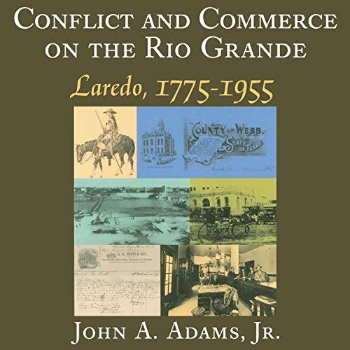 Conflict and Commerce on the Rio Grande: Laredo, 1775-1955 cover art
