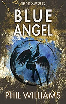 Blue Angel (Ordshaw Book 2) by [Phil Williams]