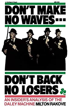 Don t Make No Waves...Don t Back No Losers  An Insiders  Analysis of the Daley Machine