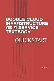 GOOGLE CLOUD INFRASTRUCTURE AS A SERVICE TEXTBOOK: QUICKSTART