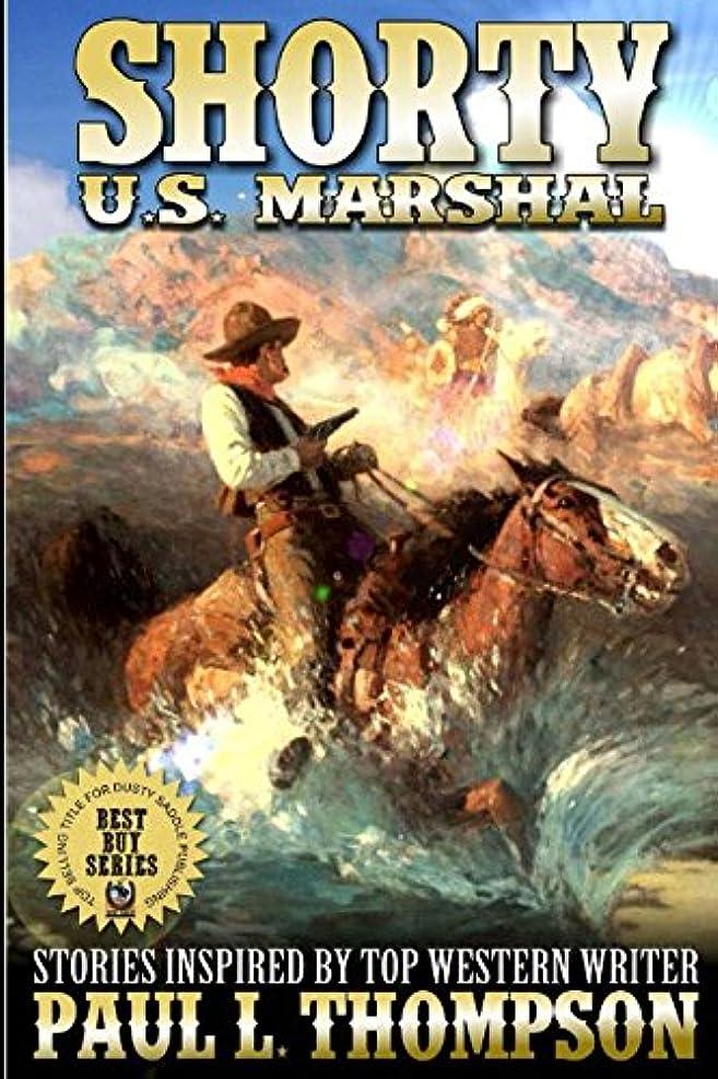 楕円形コンプリートカップShorty: U.S. Marshal: Western Adventure Stories Inspired By Top Western Writer Paul L. Thompson (The Shorty: U.S. Marshal Western Series)