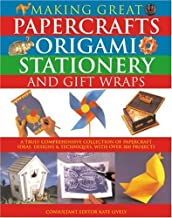 Making Great Papercrafts, Origami, Stationery and Gift Wraps: A Truly Comprehensive Collection of Papercraft Ideas, Design...