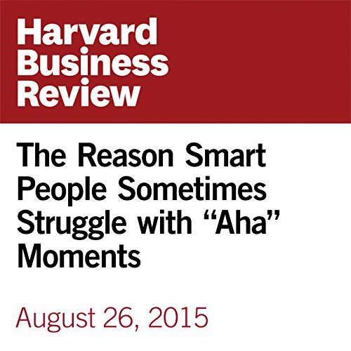 "The Reason Smart People Sometimes Struggle with ""Aha"" Moments copertina"