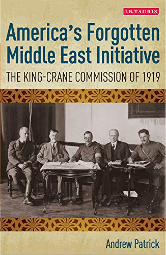 America's Forgotten Middle East Initiative: The King-Crane Commission of 1919 (International Library of Twentieth Century History) (English Edition)