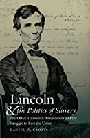 Lincoln and the Politics of Slavery: The Other Thirteenth Amendment and the Struggle to Save the Union (Civil War America)