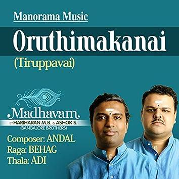 "Oruthimakanai (Tiruppavai) [From ""Madhavam""]"
