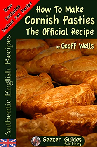How To Make Cornish Pasties The Official Recipe (Authentic English Recipes Book 8) by [Geoff Wells]