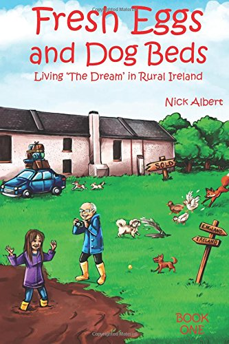 Fresh Eggs and Dog Beds: Living the Dream in Rural Ireland (Volume 1)