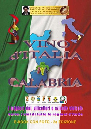 VINO d\'ITALIA - CALABRIA (Seconda Edizione): I migliori vini, viticoltori e aziende vinicole - Serie: I vini di tutte le Regioni d\'Italia (Italian Edition)