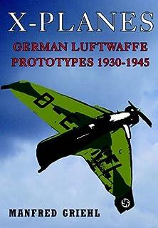 X-Planes: German Luftwaffe Prototypes 1930-1945 (English Edition)
