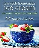 Keto Homemade Ice Cream: 20 Diabetic, Low Carb, Paleo, Gluten Free, Guilt-Free Recipes (Elizabeth Jane Cookbook)