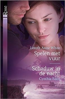 Spelen met vuur ; Schaduw in de nacht (Black Rose Book 46) van [Loreth Anne White, Cynthia Eden, Alexandra Nagelkerke, Sonja van Toorn]