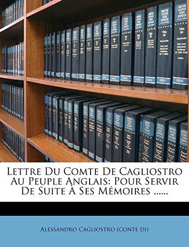 Lettre Du Comte de Cagliostro Au Peuple Anglais: Pour Servir de Suite À Ses Mémoires ......