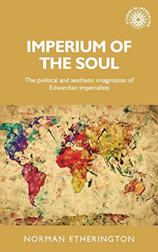 Etherington, N: Imperium of the Soul: The Political and Aesthetic Imagination of Edwardian Imperialists (Studies in Imperialism)