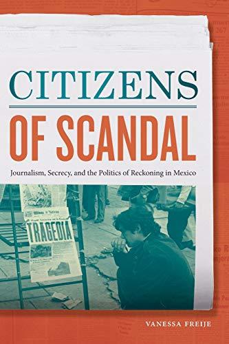 Compare Textbook Prices for Citizens of Scandal: Journalism, Secrecy, and the Politics of Reckoning in Mexico Illustrated Edition ISBN 9781478010883 by Freije, Vanessa