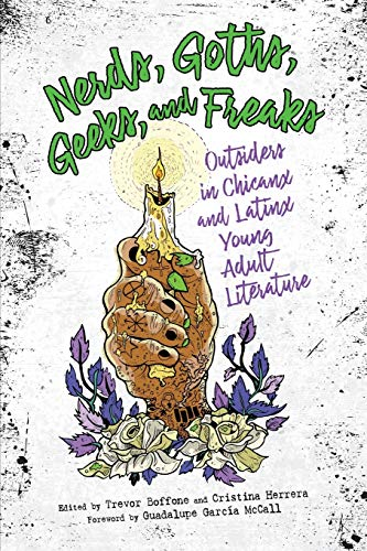 Nerds, Goths, Geeks, and Freaks: Outsiders in Chicanx and Latinx Young Adult Literature (Children's Literature Association Series)