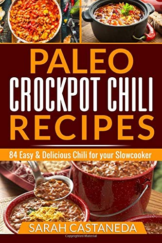 Paleo Crockpot Chili Recipes: 84 Easy & Delicious Chili for your Slowcooker